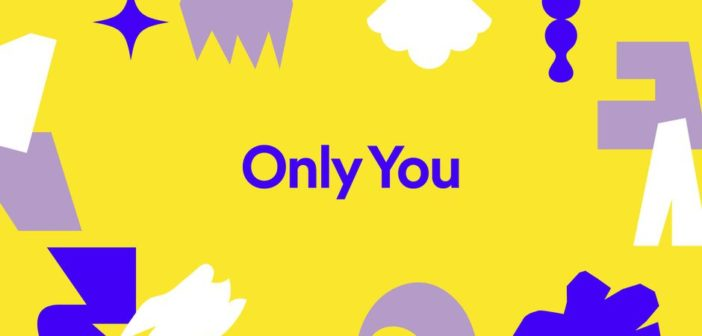 Spotify unveils Only You Feature
